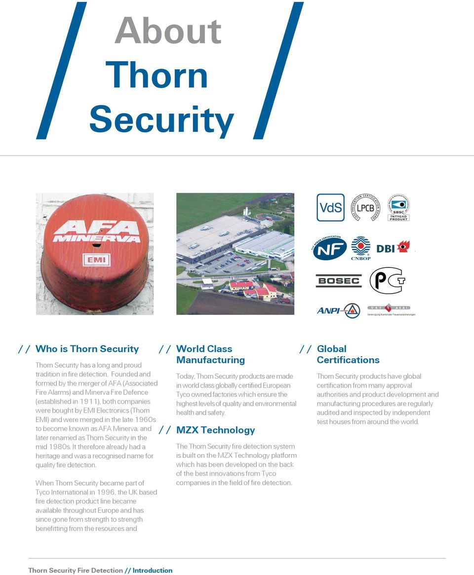 1960s to become known as AFA Minerva, and later renamed as Thorn Security in the mid 1980s. It therefore already had a heritage and was a recognised name for quality fire detection.