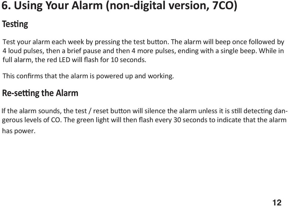 While in full alarm, the red LED will flash for 10 seconds. This confirms that the alarm is powered up and working.