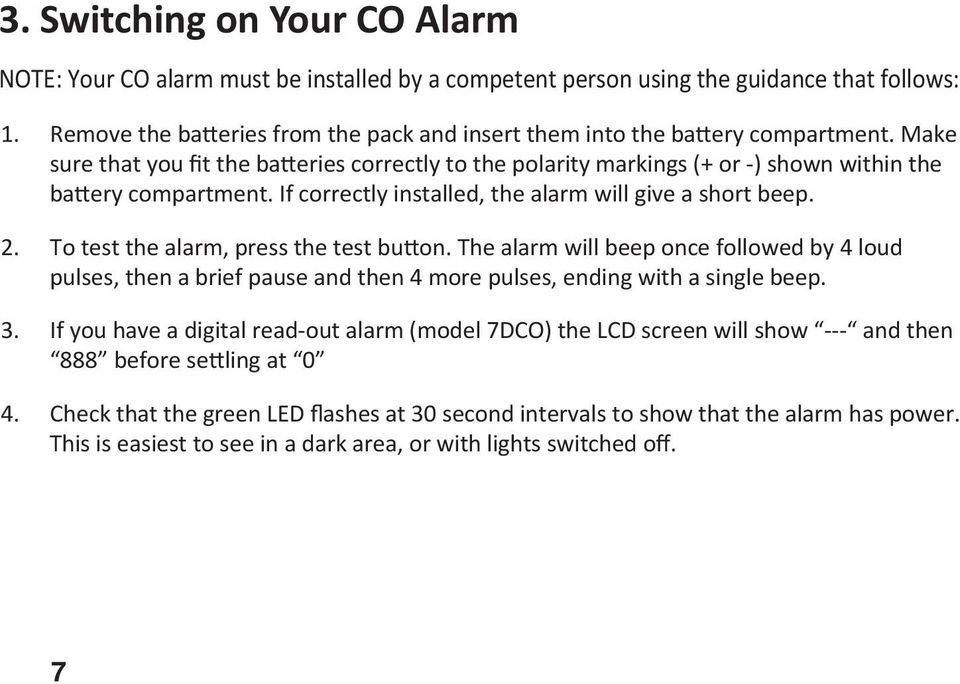 If correctly installed, the alarm will give a short beep. 2. To test the alarm, press the test bu on.