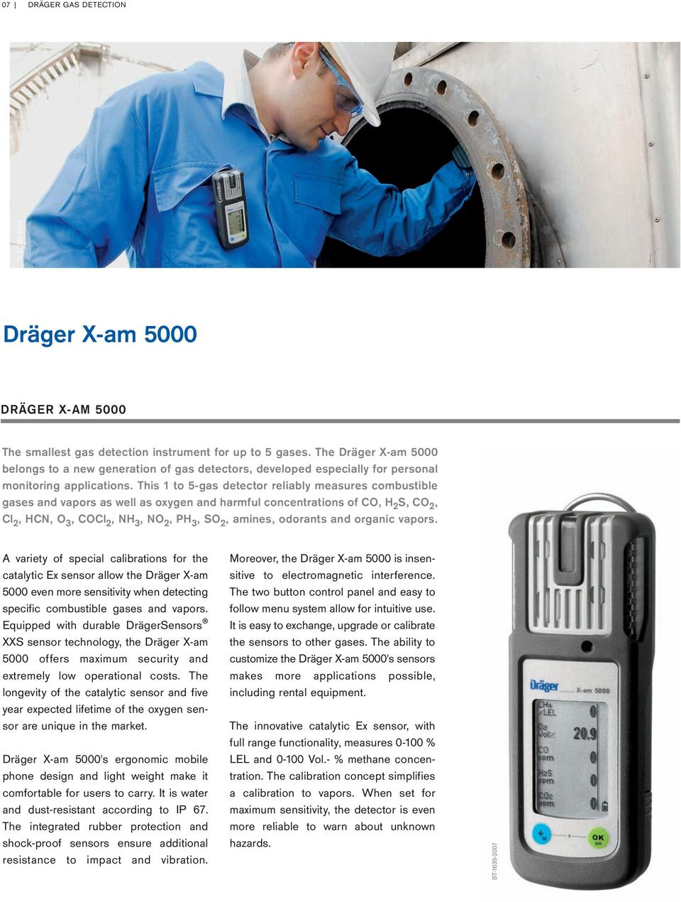 This 1 to 5-gas detector reliably measures combustible gases and vapors as well as oxygen and harmful concentrations of CO, H 2 S, CO 2, Cl 2, HCN, O 3, COCl 2, NH 3, NO 2, PH 3, SO 2, amines,