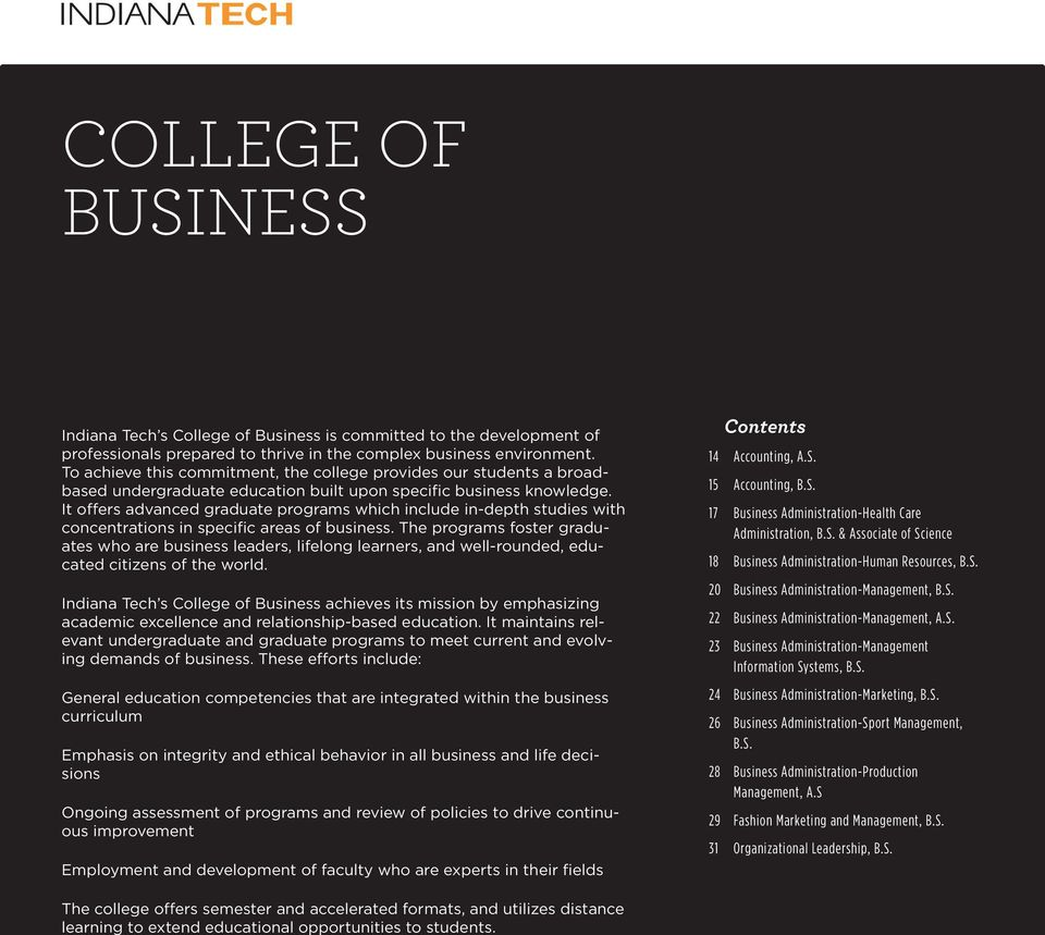 It offers advanced graduate programs which include in-depth studies with concentrations in specific areas of business.