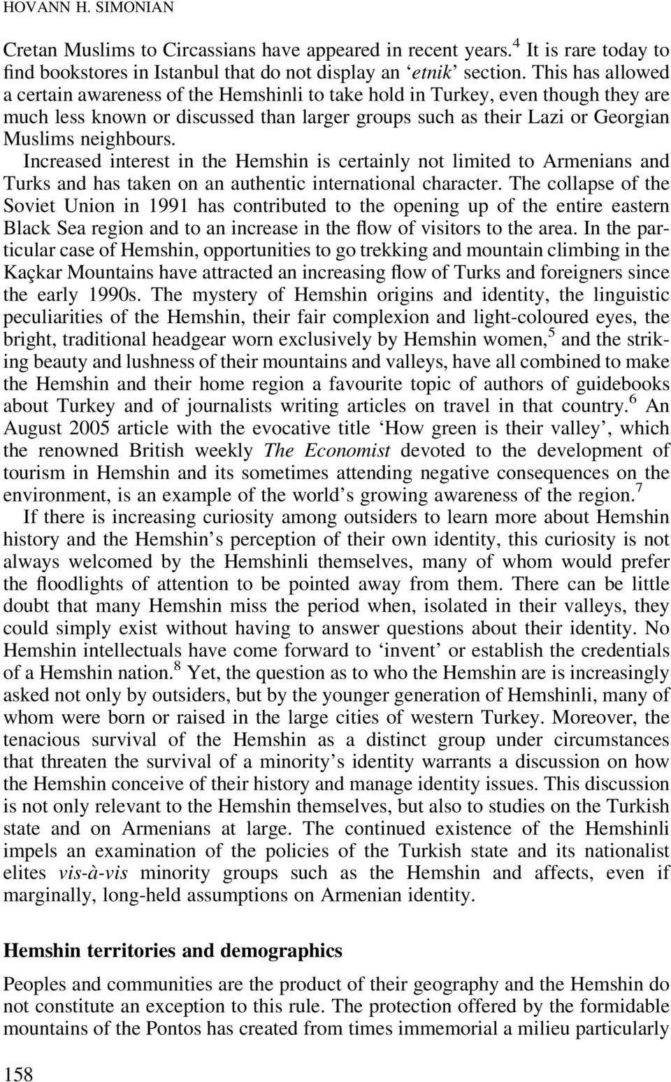 Increased interest in the Hemshin is certainly not limited to Armenians and Turks and has taken on an authentic international character.