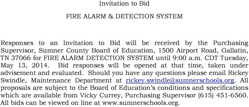 Bid responses will be opened at that time, taken under advisement and evaluated. Should you have any questions please email Rickey Swindle, Maintenance Department at rickey.