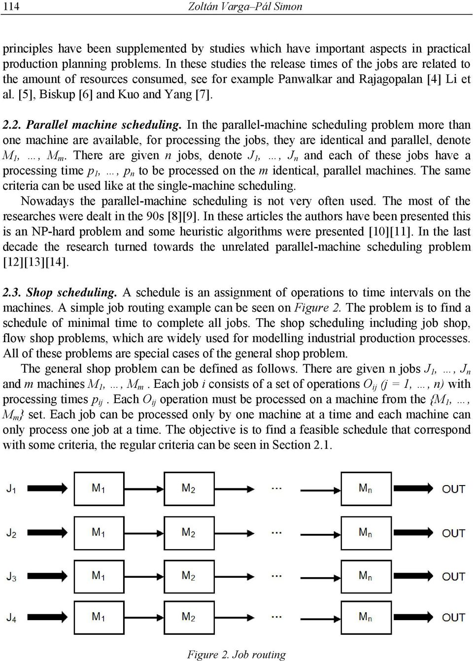 2. Parallel machine scheduling. In the parallel-machine scheduling problem more than one machine are available, for processing the jobs, they are identical and parallel, denote M 1,, M m.
