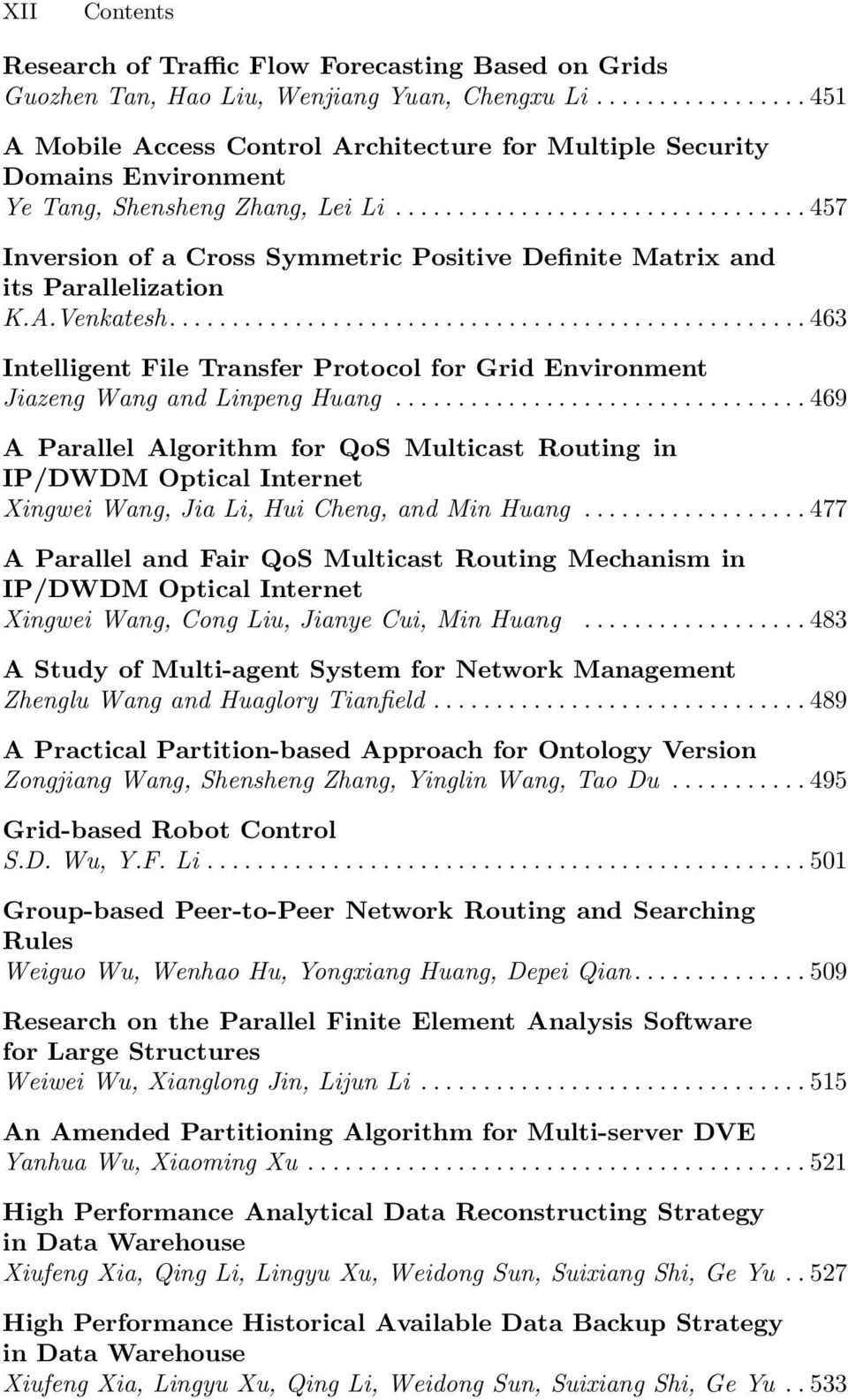 ..457 Inversion of a Cross Symmetric Positive Definite Matrix and its Parallelization K.A.Venkatesh...463 Intelligent File Transfer Protocol for Grid Environment Jiazeng Wang and Linpeng Huang.