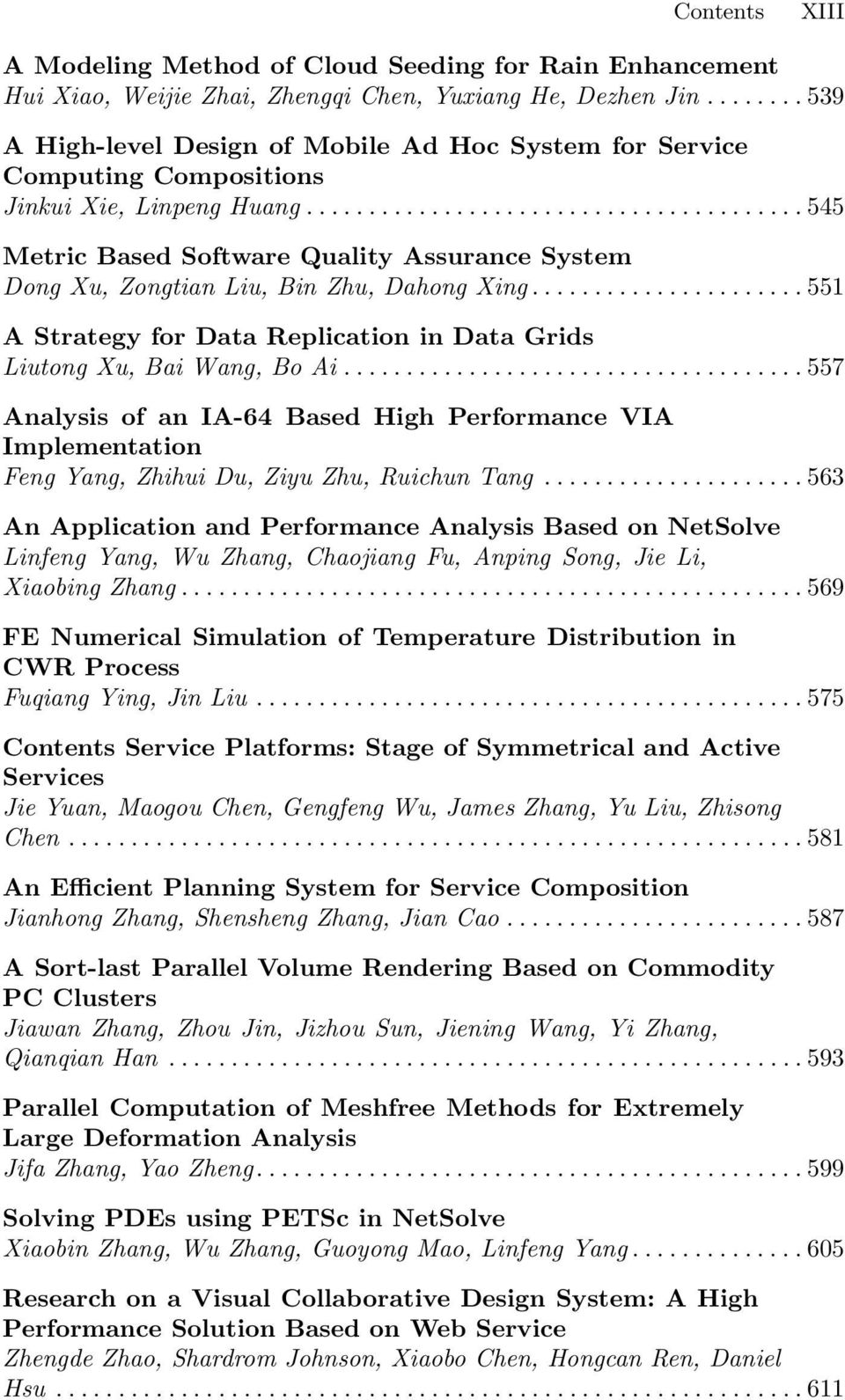 ..545 Metric Based Software Quality Assurance System Dong Xu, Zongtian Liu, Bin Zhu, Dahong Xing...551 A Strategy for Data Replication in Data Grids Liutong Xu, Bai Wang, Bo Ai.