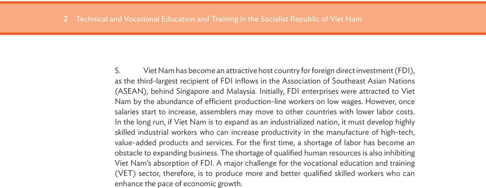 Singapore and Malaysia. Initially, FDI enterprises were attracted to Viet Nam by the abundance of efficient production-line workers on low wages.