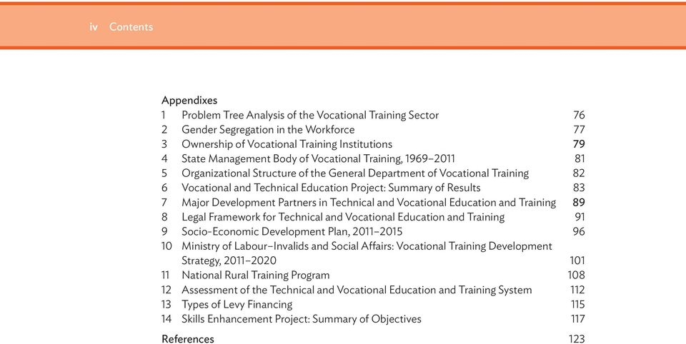 Development Partners in Technical and Vocational Education and Training 89 8 Legal Framework for Technical and Vocational Education and Training 91 9 Socio-Economic Development Plan, 2011 2015 96 10