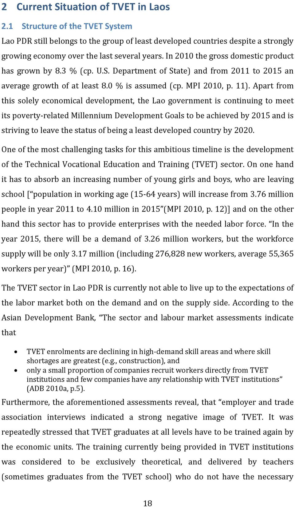 Apart from this solely economical development, the Lao government is continuing to meet its poverty-related Millennium Development Goals to be achieved by 2015 and is striving to leave the status of