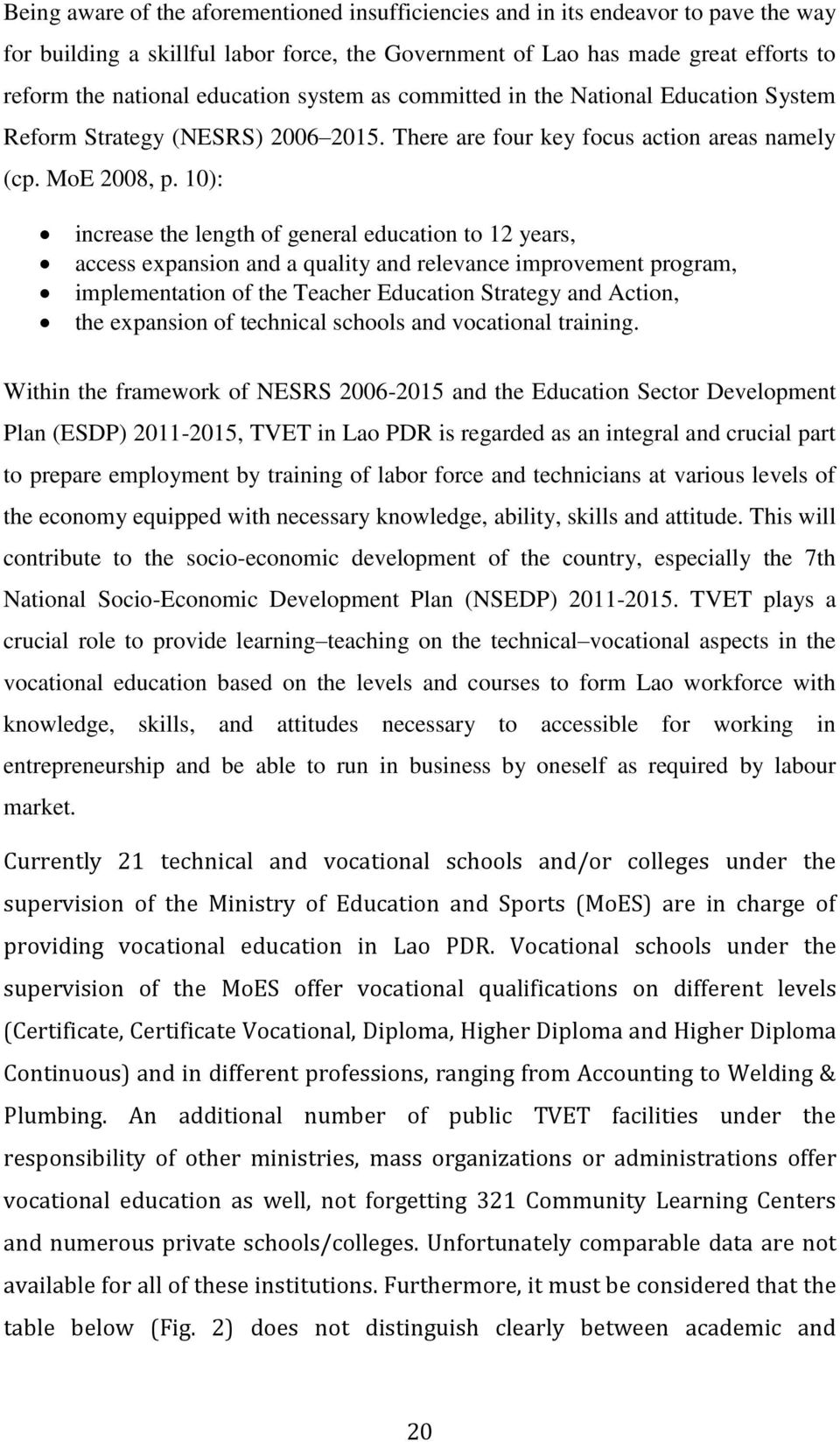 10): increase the length of general education to 12 years, access expansion and a quality and relevance improvement program, implementation of the Teacher Education Strategy and Action, the expansion