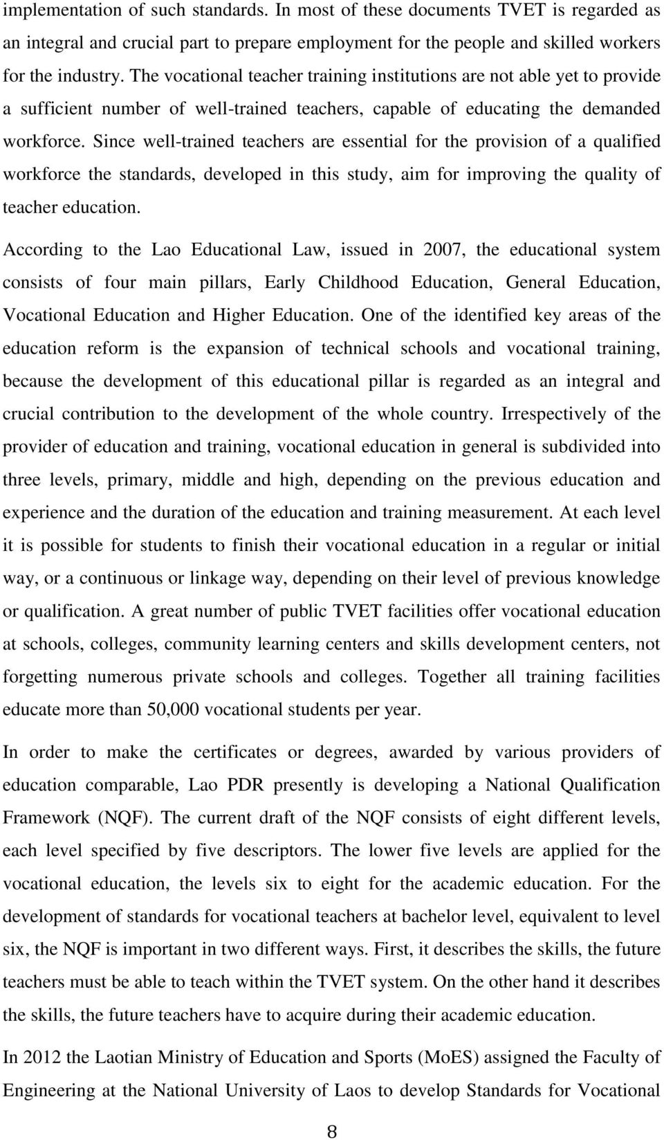 Since well-trained teachers are essential for the provision of a qualified workforce the standards, developed in this study, aim for improving the quality of teacher education.