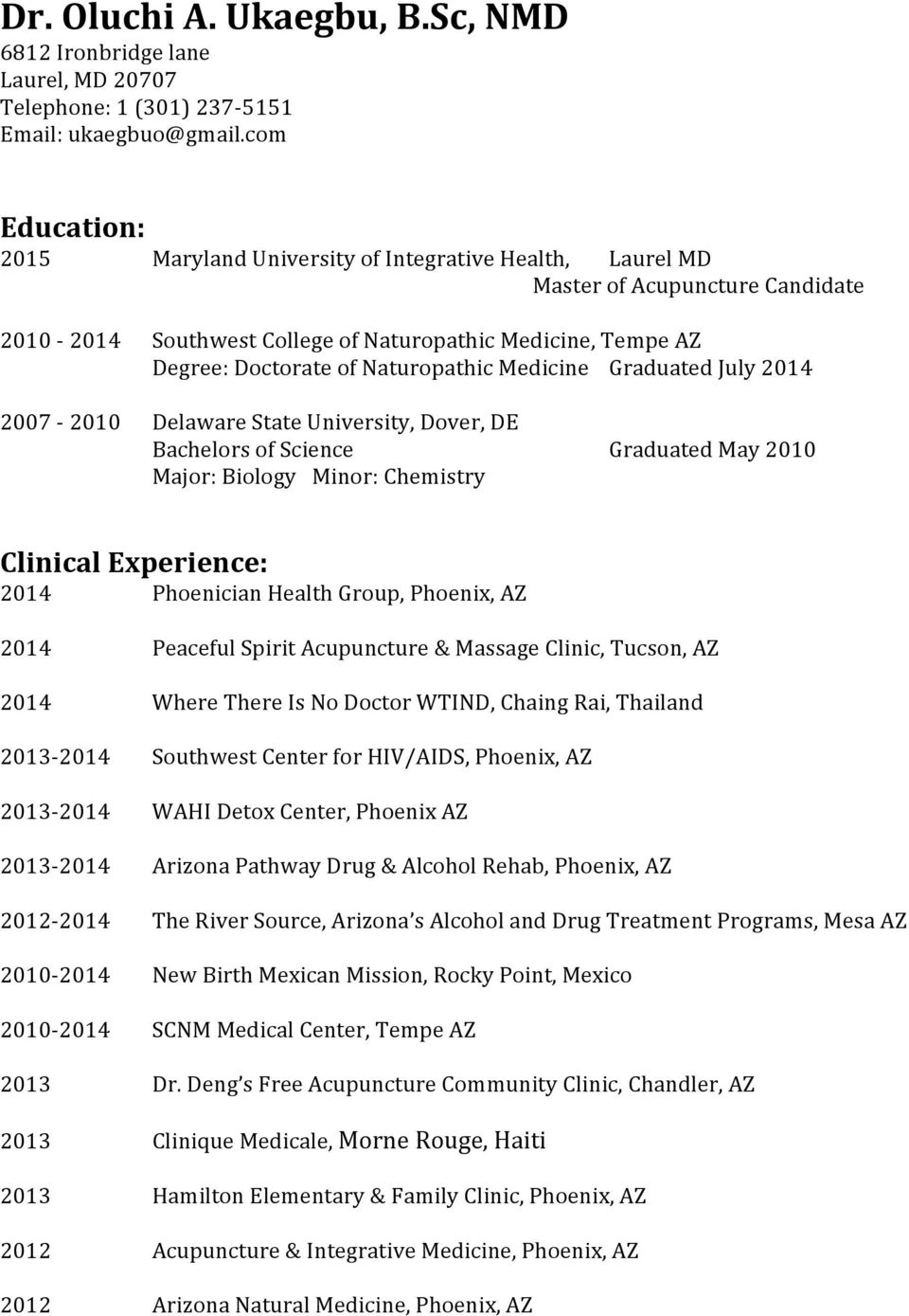 Naturopathic Medicine Graduated July 2014 2007-2010 Delaware State University, Dover, DE Bachelors of Science Major: Biology Minor: Chemistry Graduated May 2010 Clinical Experience: 2014 Phoenician