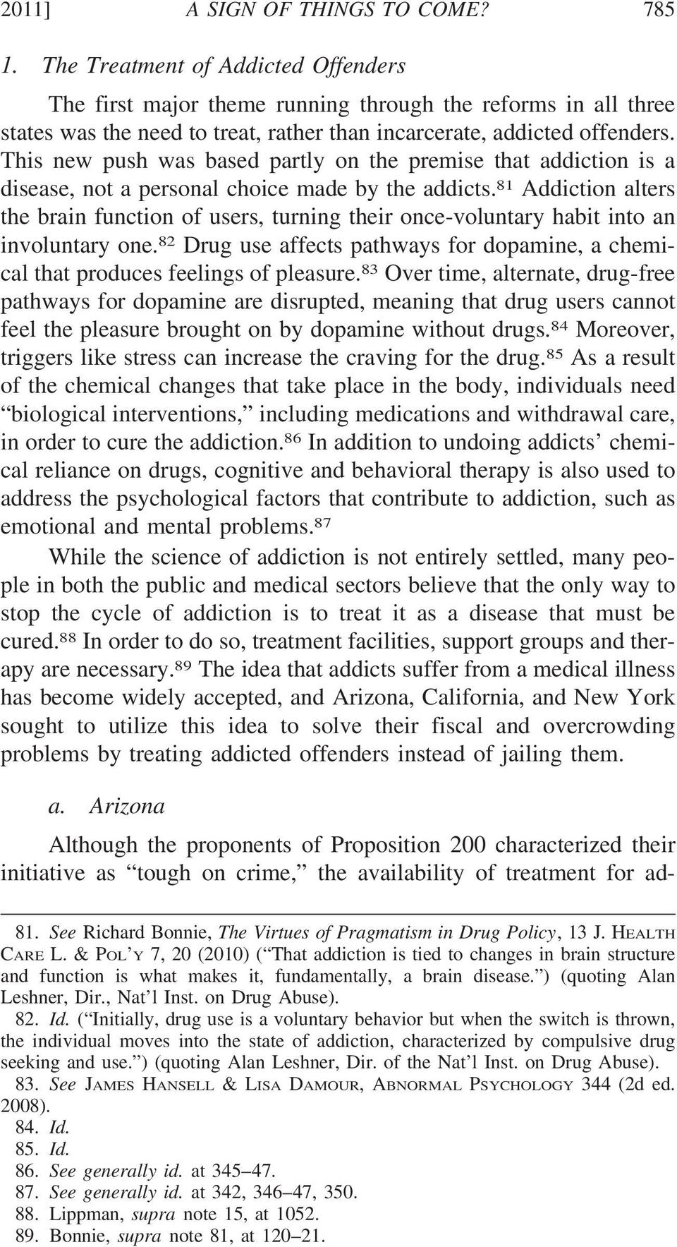 This new push was based partly on the premise that addiction is a disease, not a personal choice made by the addicts.