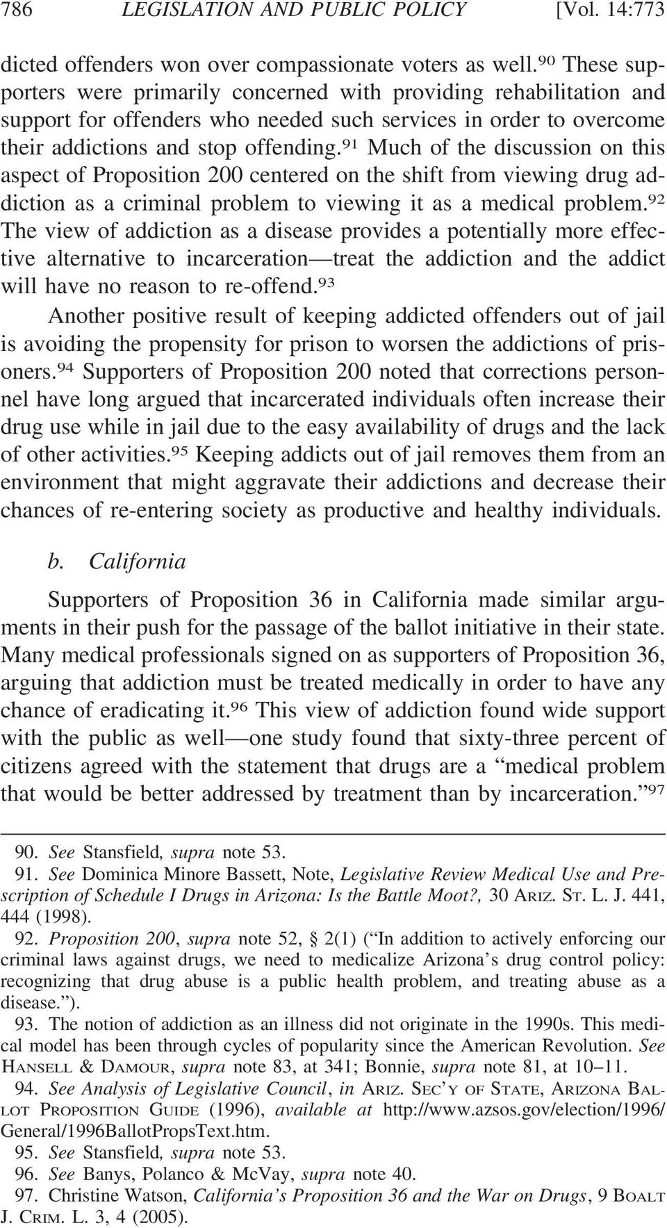 91 Much of the discussion on this aspect of Proposition 200 centered on the shift from viewing drug addiction as a criminal problem to viewing it as a medical problem.