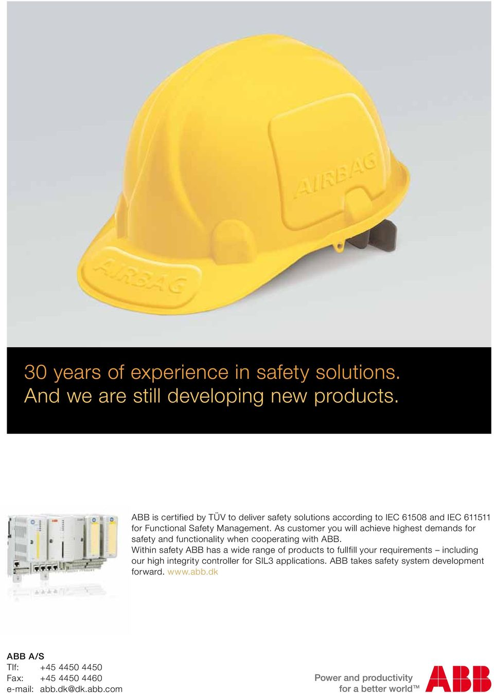 As customer you will achieve highest demands for safety and functionality when cooperating with ABB.