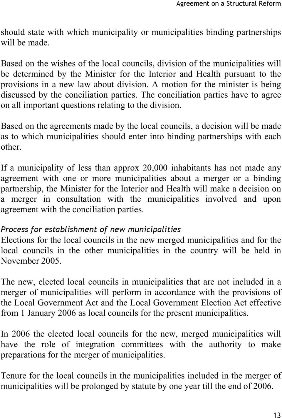 A motion for the minister is being discussed by the conciliation parties. The conciliation parties have to agree on all important questions relating to the division.