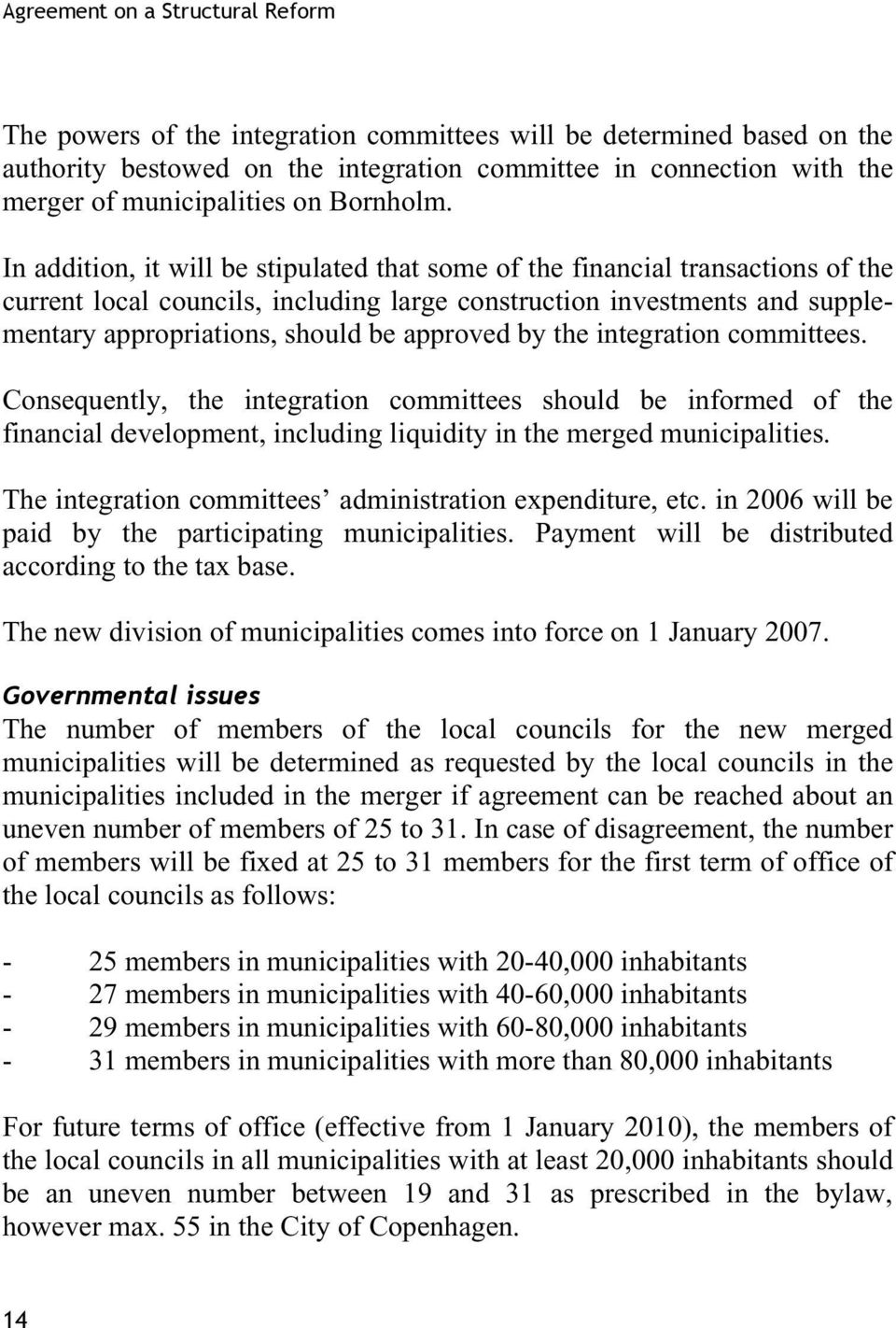 In addition, it will be stipulated that some of the financial transactions of the current local councils, including large construction investments and supplementary appropriations, should be approved
