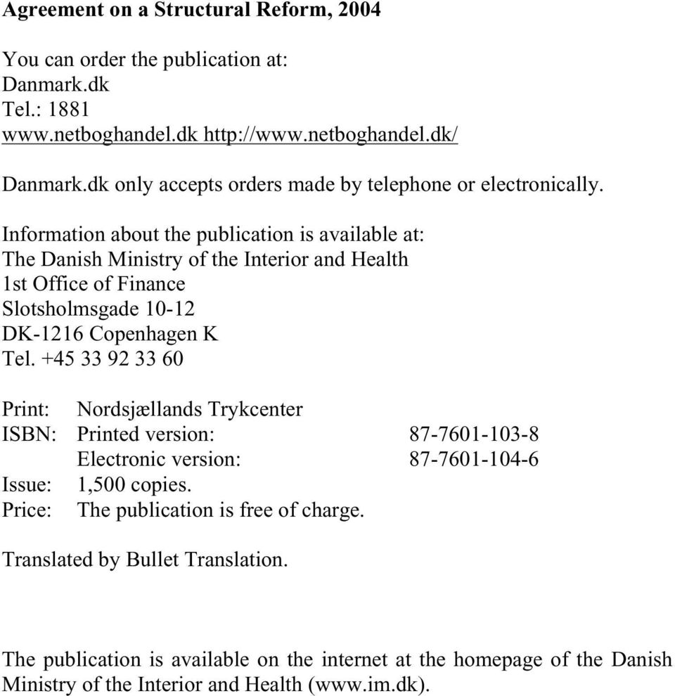 Information about the publication is available at: The Danish Ministry of the Interior and Health 1st Office of Finance Slotsholmsgade 10-12 DK-1216 Copenhagen K Tel.