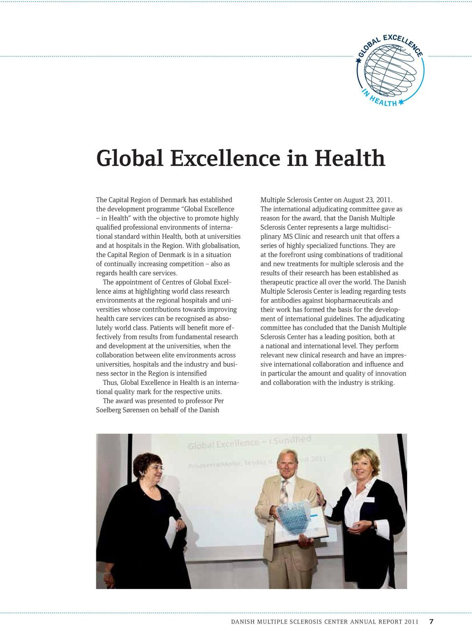 With globalisation, the Capital Region of Denmark is in a situation of continually increasing competition also as regards health care services.