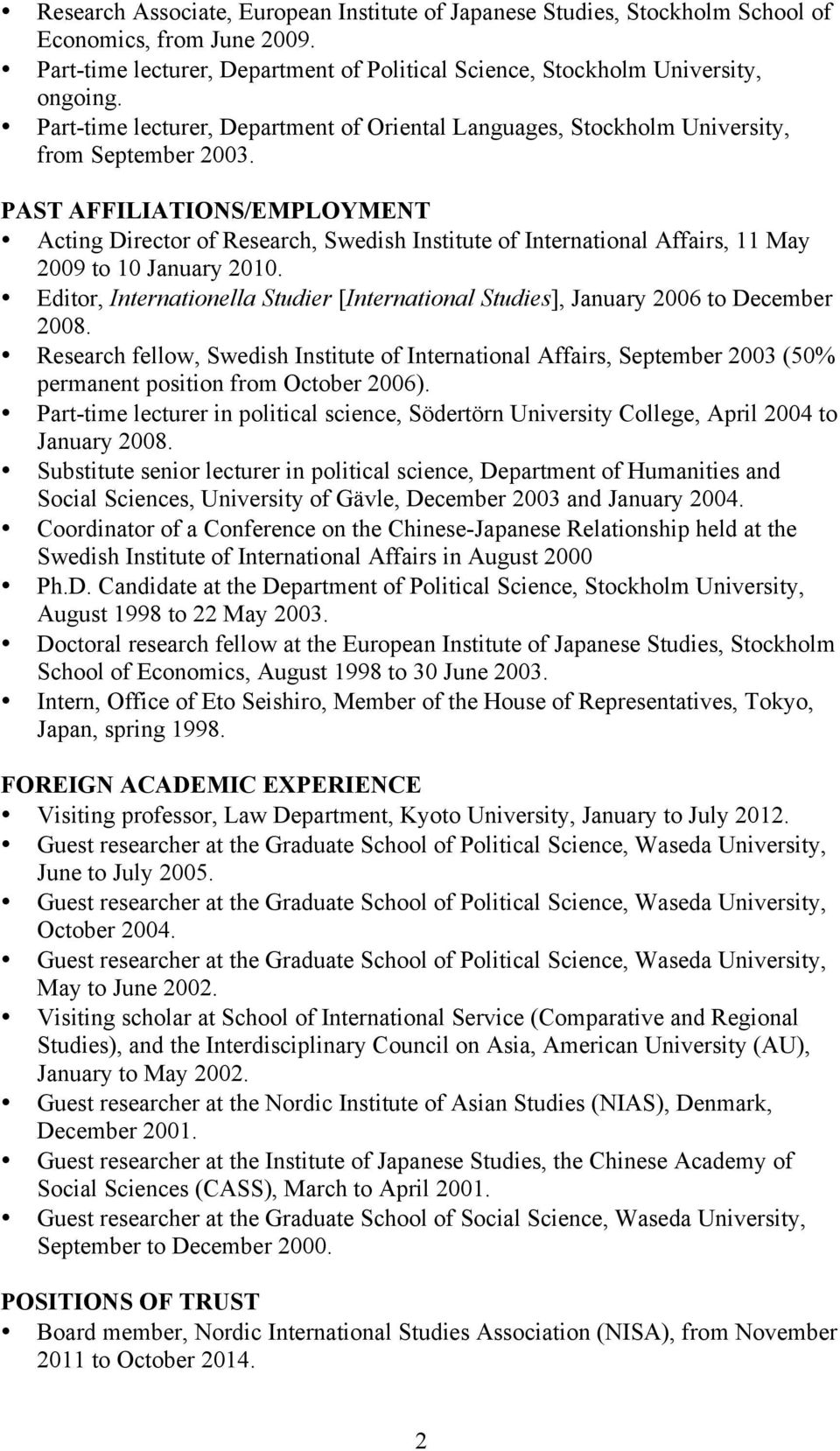 PAST AFFILIATIONS/EMPLOYMENT Acting Director of Research, Swedish Institute of International Affairs, 11 May 2009 to 10 January 2010.