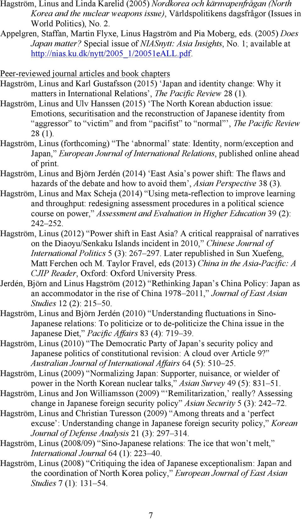 pdf. Peer-reviewed journal articles and book chapters Hagström, Linus and Karl Gustafsson (2015) Japan and identity change: Why it matters in International Relations, The Pacific Review 28 (1).