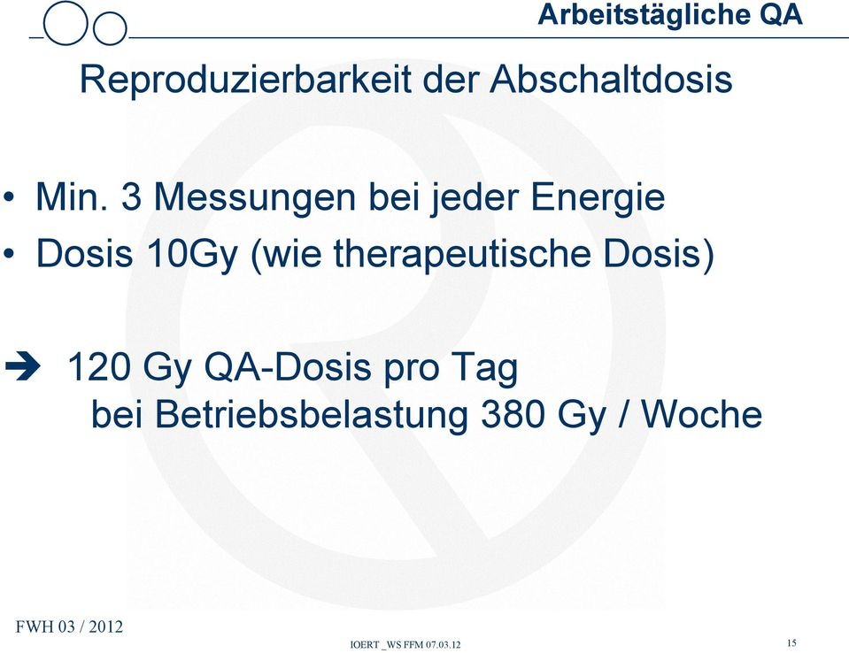 therapeutische Dosis) 120 Gy QA-Dosis pro Tag bei