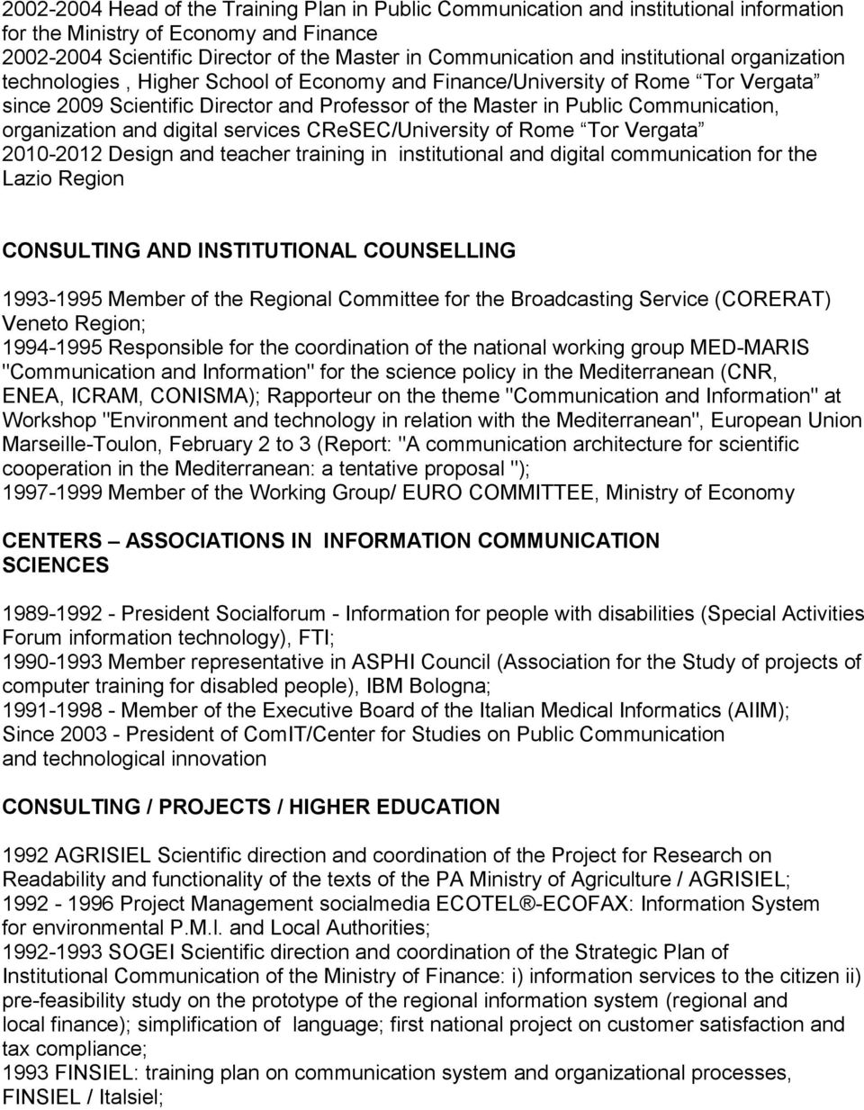 organization and digital services CReSEC/University of Rome Tor Vergata 2010-2012 Design and teacher training in institutional and digital communication for the Lazio Region CONSULTING AND