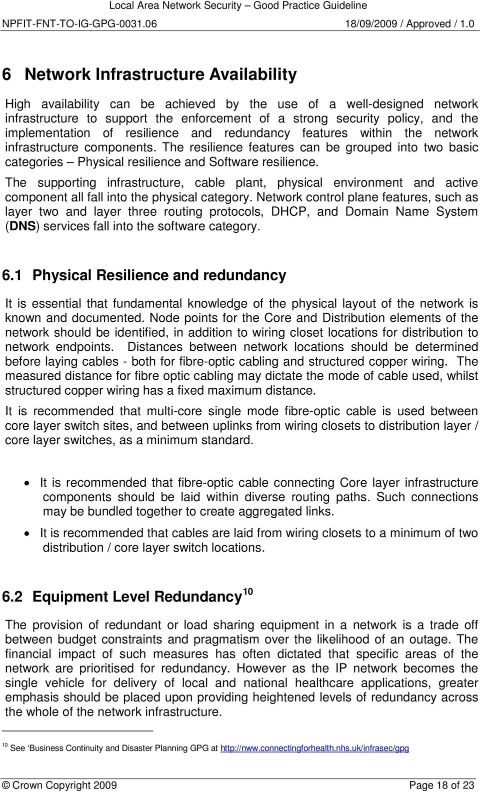 The resilience features can be grouped into two basic categories Physical resilience and Software resilience.