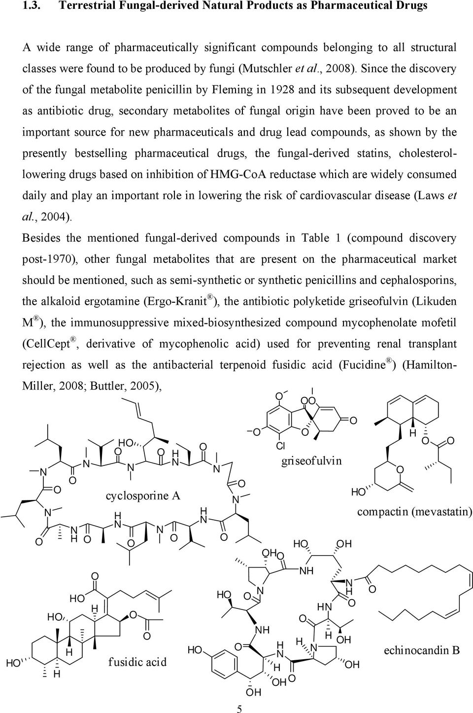Since the discovery of the fungal metabolite penicillin by Fleming in 1928 and its subsequent development as antibiotic drug, secondary metabolites of fungal origin have been proved to be an