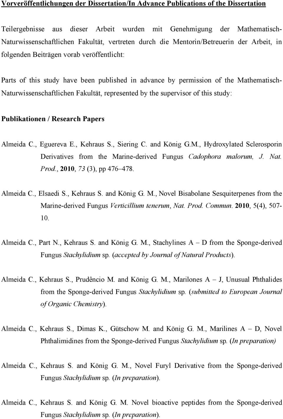 Naturwissenschaftlichen Fakultät, represented by the supervisor of this study: Publikationen / Research Papers Almeida C., Eguereva E., Kehraus S., Siering C. and König G.M.