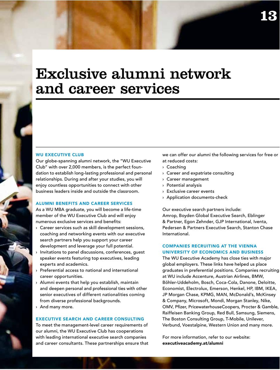 ALUMNI BENEFITS AND CAREER SERVICES As a WU MBA graduate, you will become a life-time member of the WU Executive Club and will enjoy numerous exclusive services and benefits: Career services such as