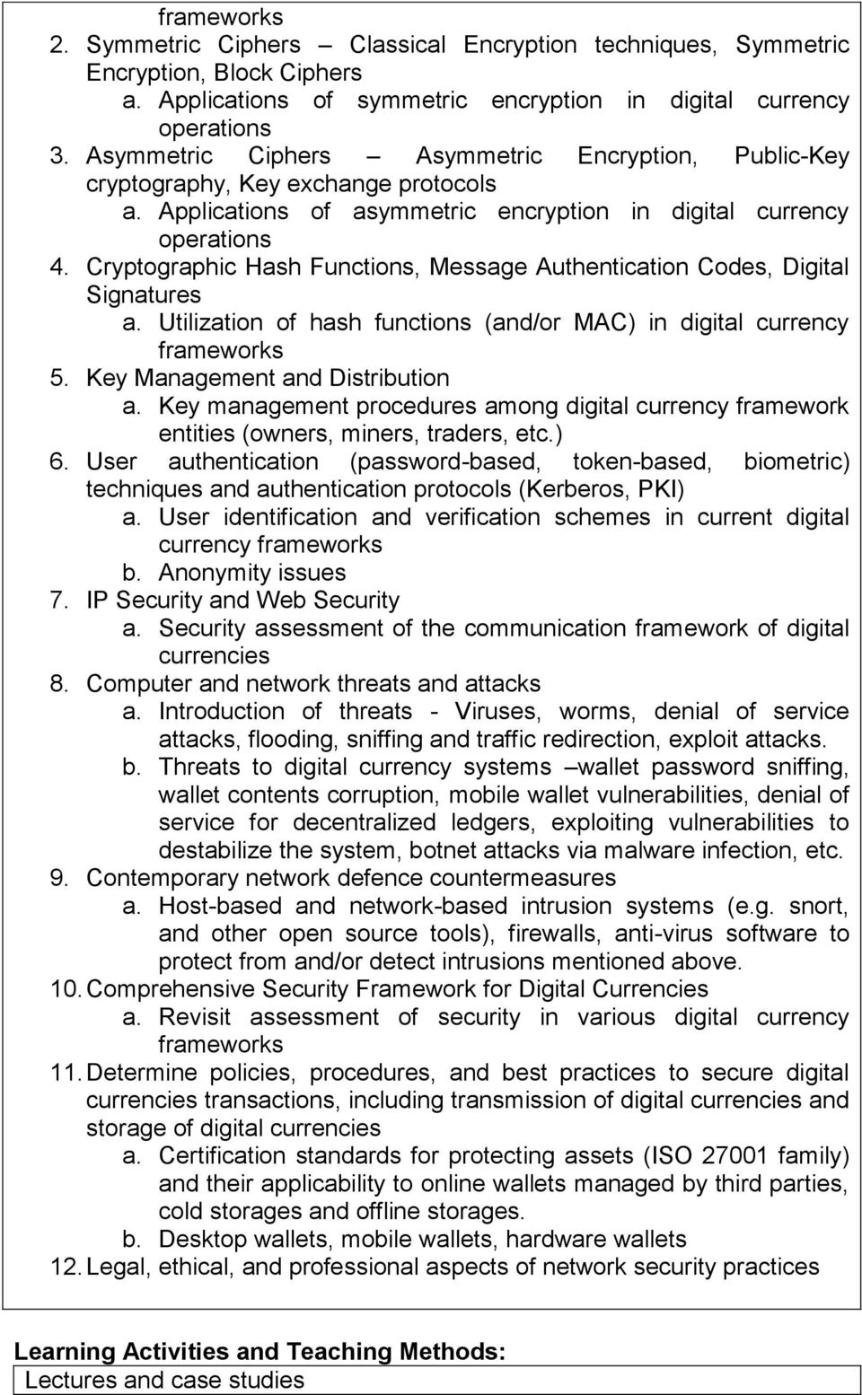 Cryptographic Hash Functions, Message Authentication Codes, Digital Signatures a. Utilization of hash functions (and/or MAC) in digital currency frameworks 5. Key Management and Distribution a.
