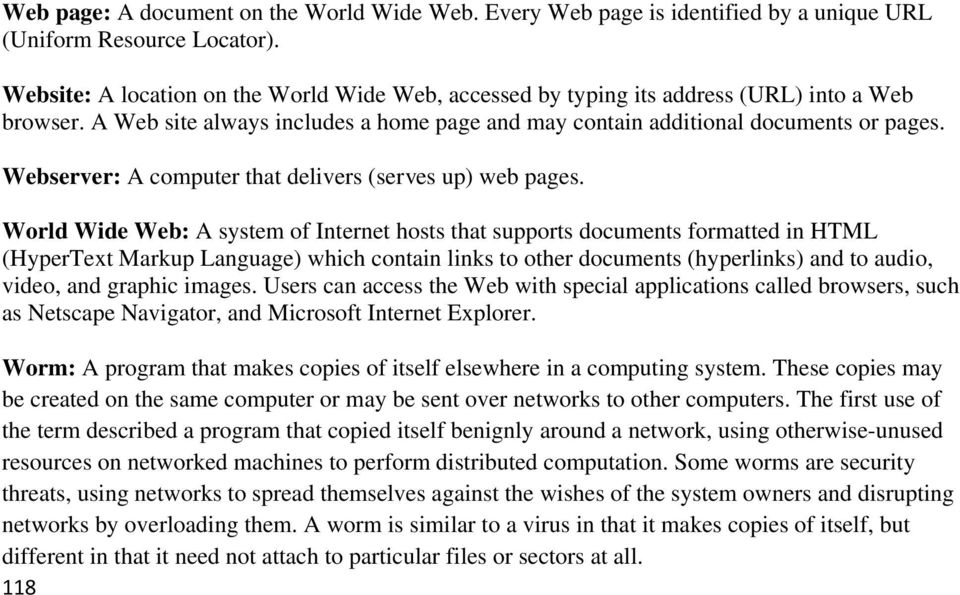 Webserver: A computer that delivers (serves up) web pages.