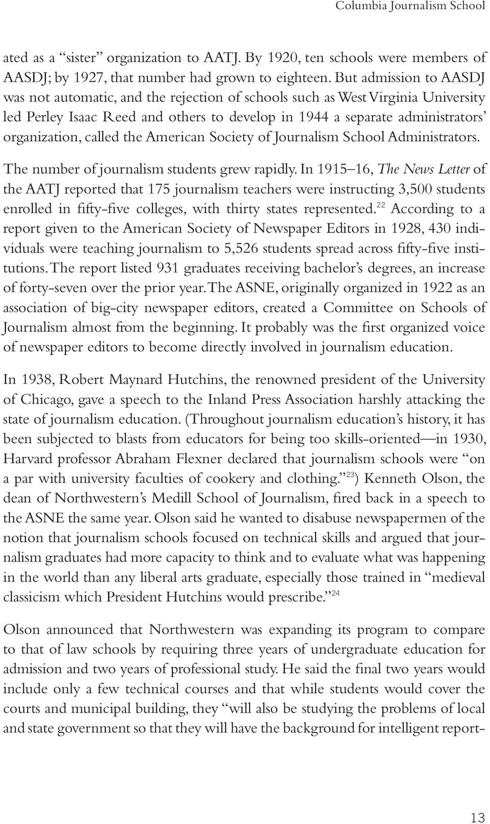 called the American Society of Journalism School Administrators. The number of journalism students grew rapidly.