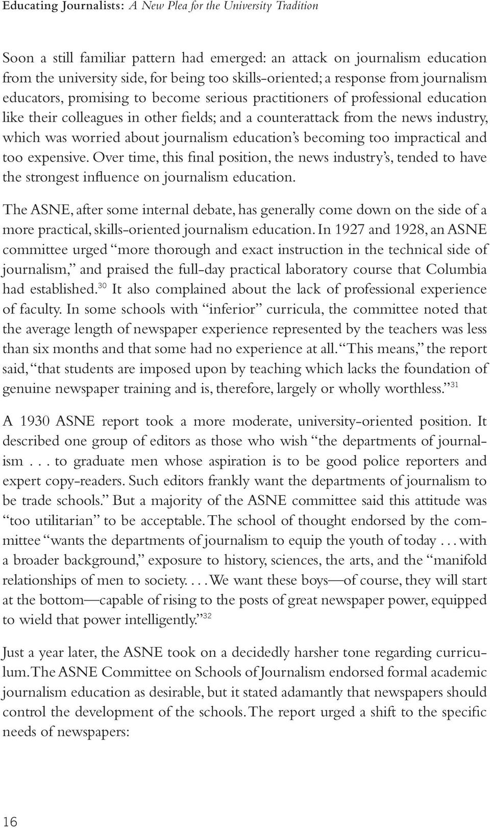 worried about journalism education s becoming too impractical and too expensive. Over time, this final position, the news industry s, tended to have the strongest influence on journalism education.