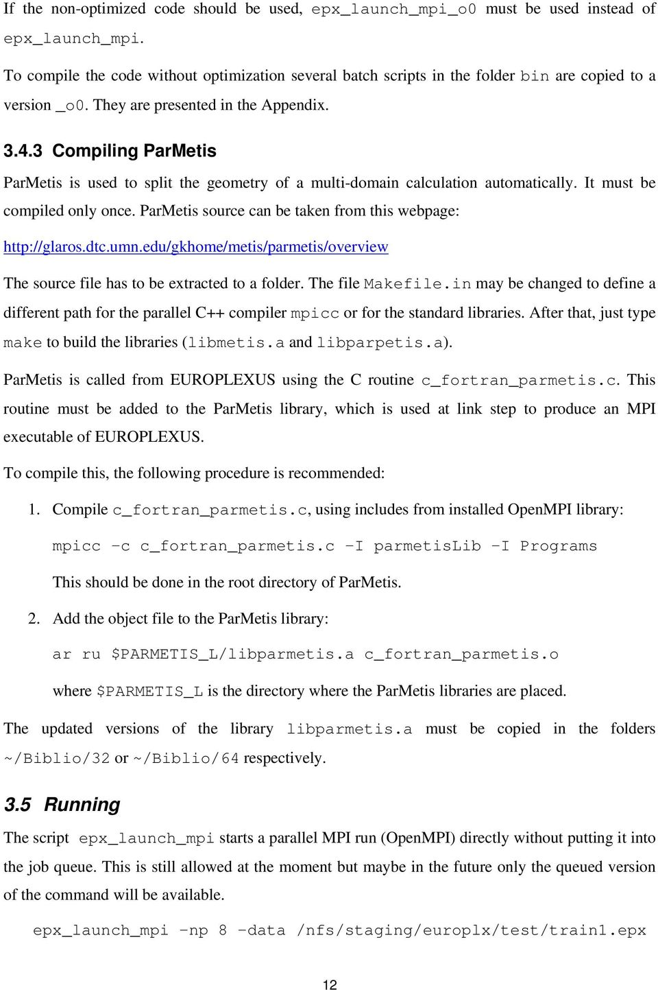 3 Compiling ParMetis ParMetis is used to split the geometry of a multi-domain calculation automatically. It must be compiled only once. ParMetis source can be taken from this webpage: http://glaros.