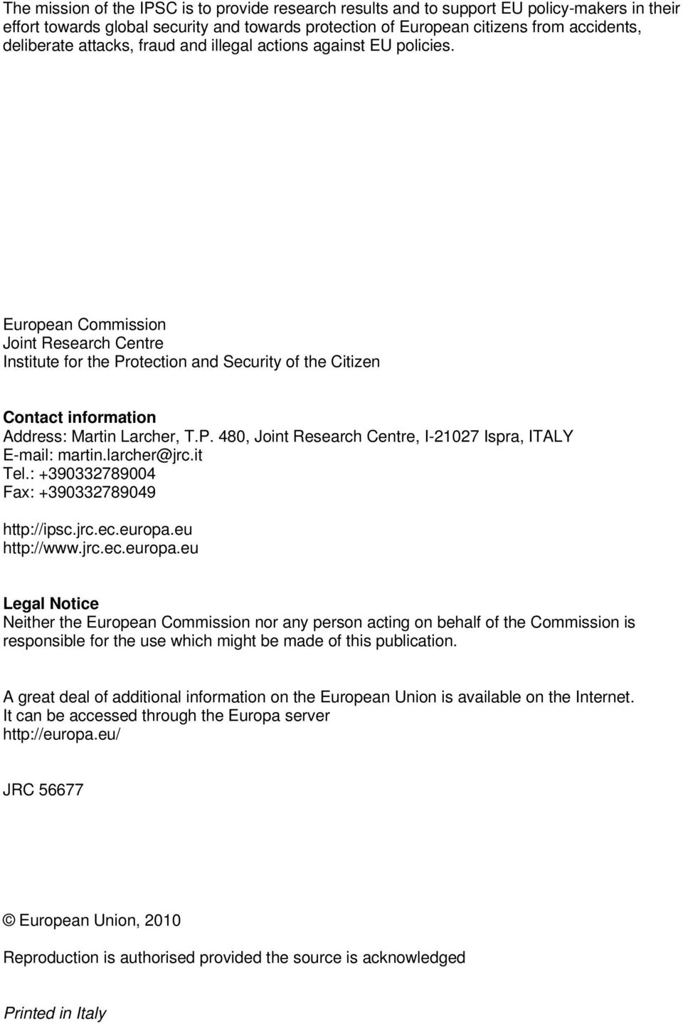 European Commission Joint Research Centre Institute for the Protection and Security of the Citizen Contact information Address: Martin Larcher, T.P. 480, Joint Research Centre, I-21027 Ispra, ITALY E-mail: martin.