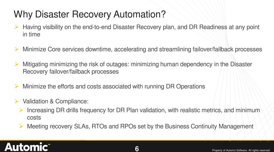 failover/failback processes Mitigating minimizing the risk of outages: minimizing human dependency in the Disaster Recovery failover/failback processes Minimize the