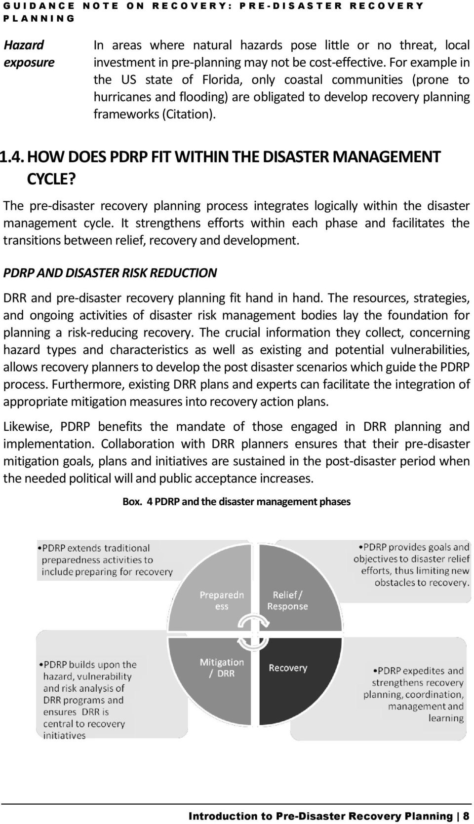 HOW DOES PDRP FIT WITHIN THE DISASTER MANAGEMENT CYCLE? The pre-disaster recovery planning process integrates logically within the disaster management cycle.
