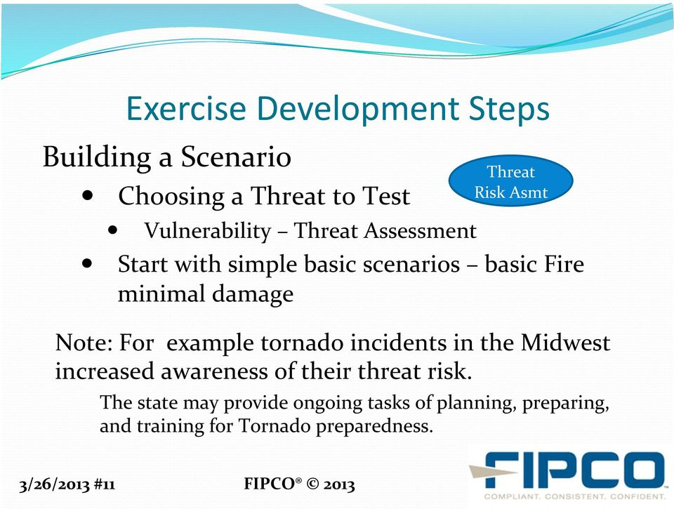 Note: For example tornado incidents in the Midwest increased awareness of their threat risk.
