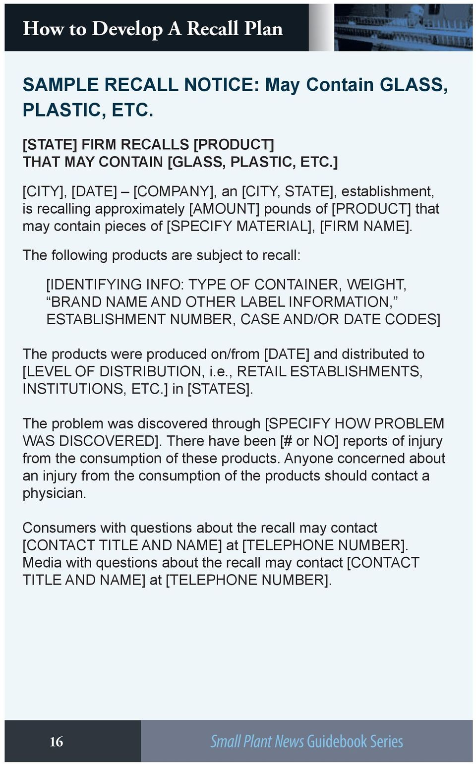 The following products are subject to recall: [IDENTIFYING INFO: TYPE OF CONTAINER, WEIGHT, BRAND NAME AND OTHER LABEL INFORMATION, ESTABLISHMENT NUMBER, CASE AND/OR DATE CODES] The products were