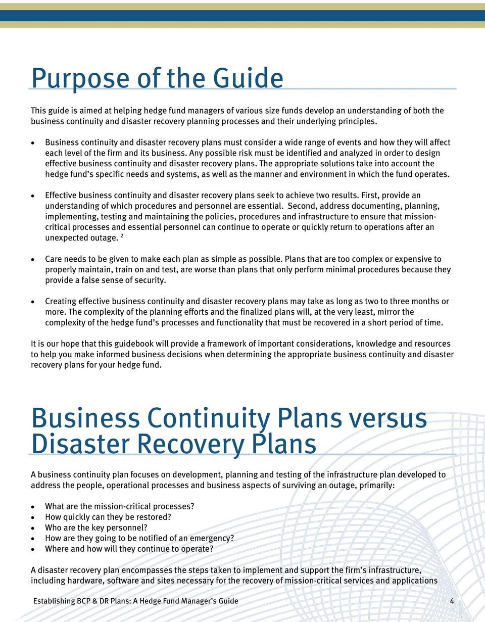 Any possible risk must be identified and analyzed in order to design effective business continuity and disaster recovery plans.