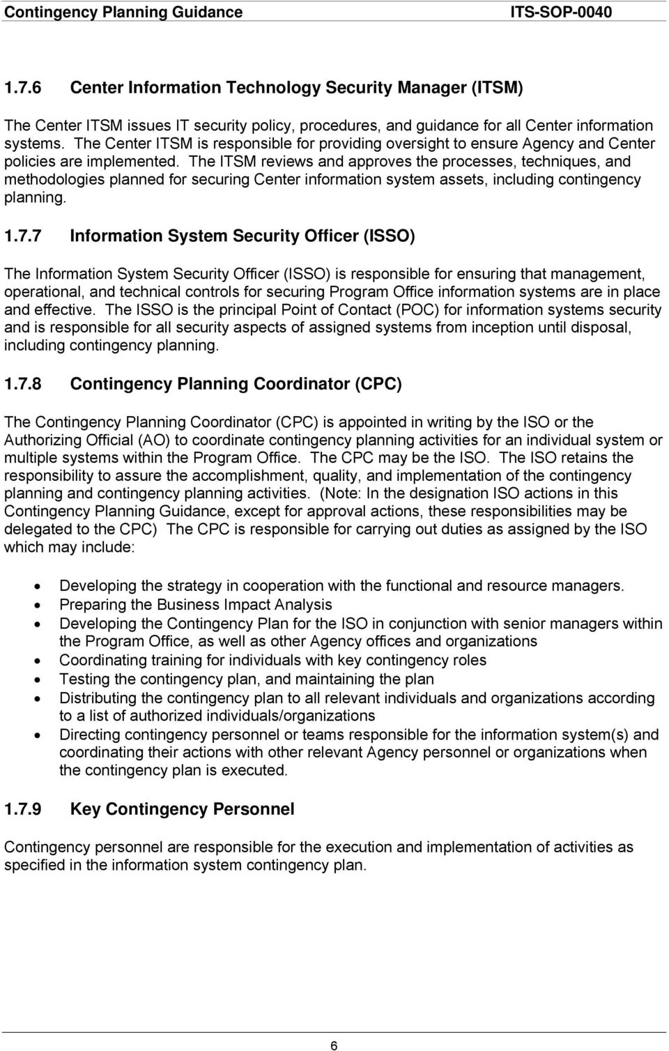 The ITSM reviews and approves the processes, techniques, and methodologies planned for securing Center information system assets, including contingency planning. 1.7.