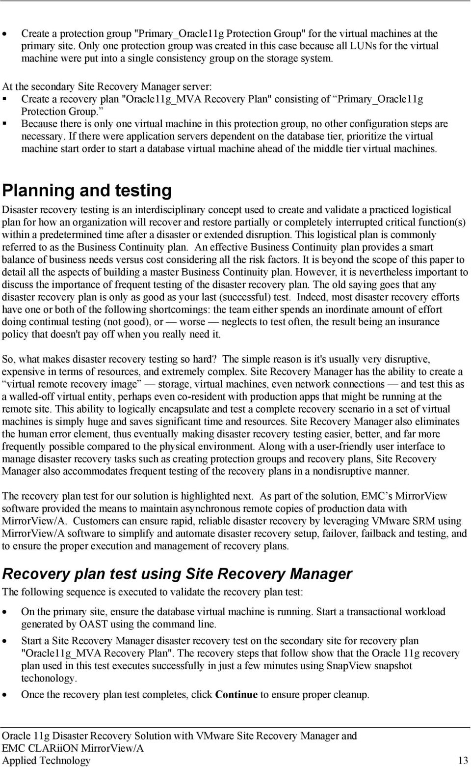 "At the secondary Site Recovery Manager server:! Create a recovery plan ""Oracle11g_MVA Recovery Plan"" consisting of Primary_Oracle11g Protection Group."