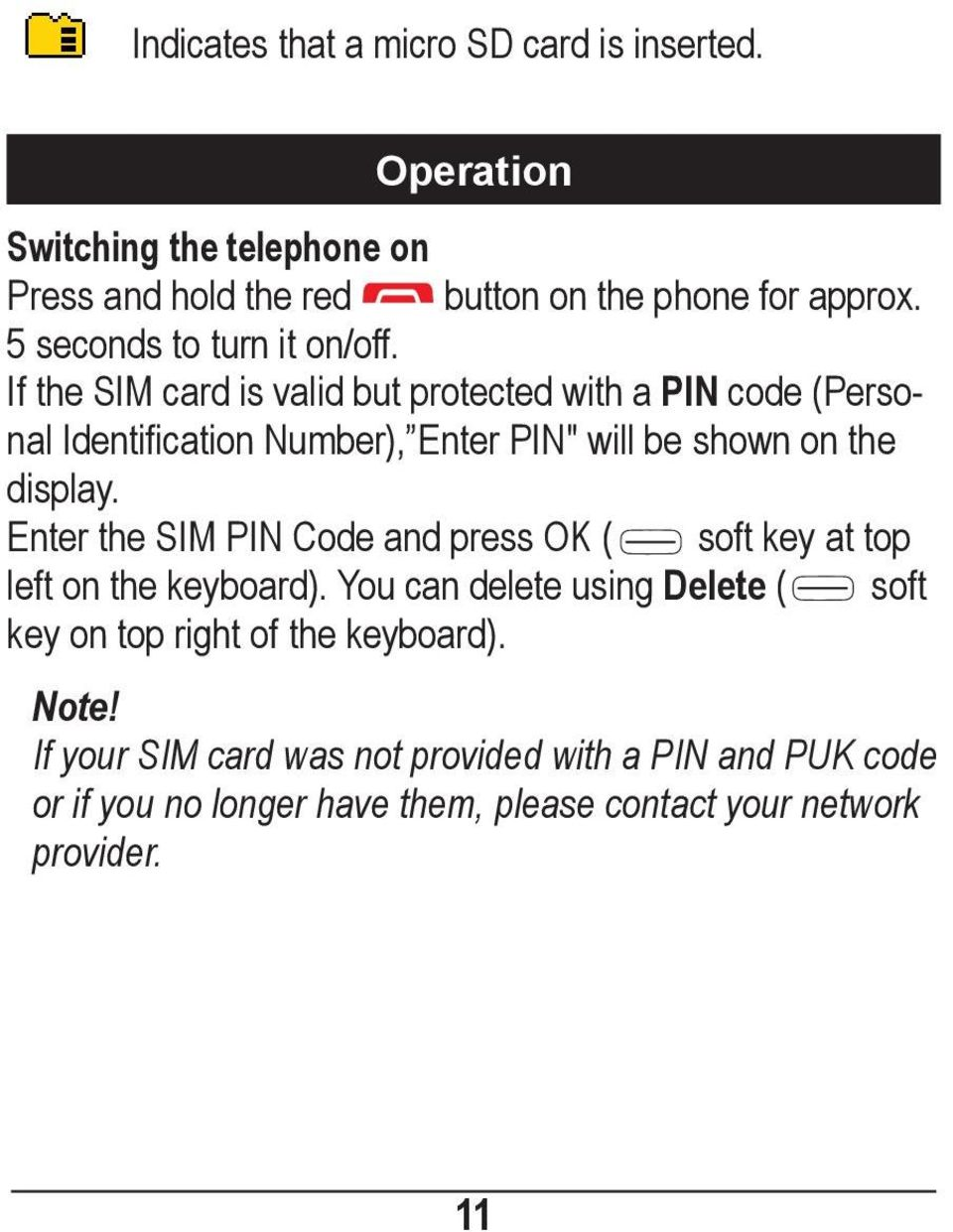 "If the SIM card is valid but protected with a PIN code (Personal Identification Number), Enter PIN"" will be shown on the display."