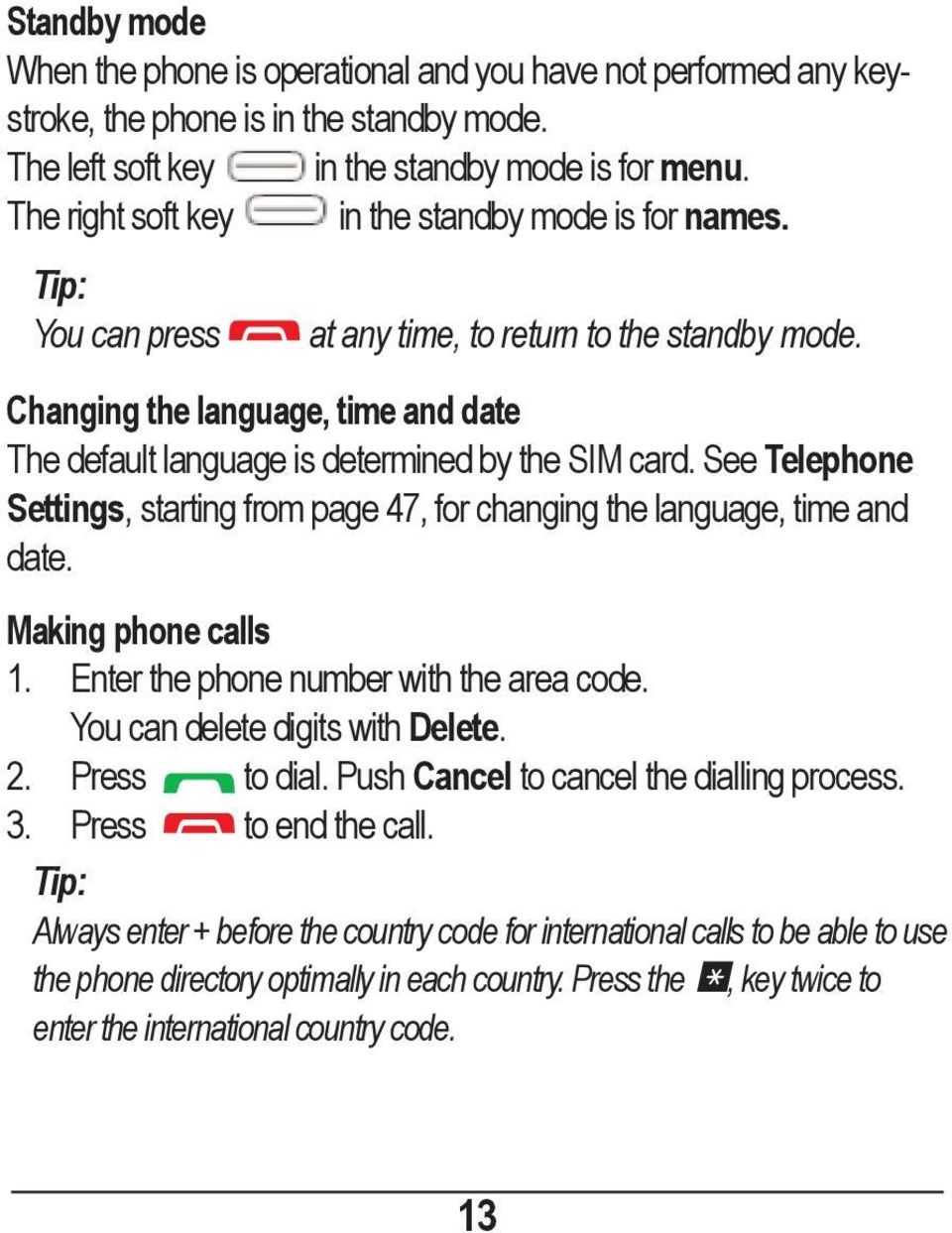 Changing the language, time and date The default language is determined by the SIM card. See Telephone Settings, starting from page 47, for changing the language, time and date. Making phone calls 1.