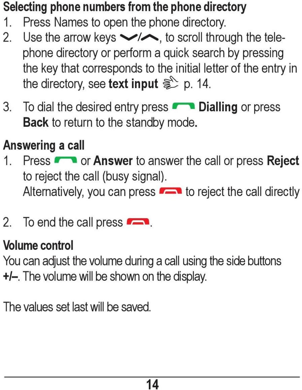 text input p. 14. 3. To dial the desired entry press Dialling or press Back to return to the standby mode. Answering a call 1.