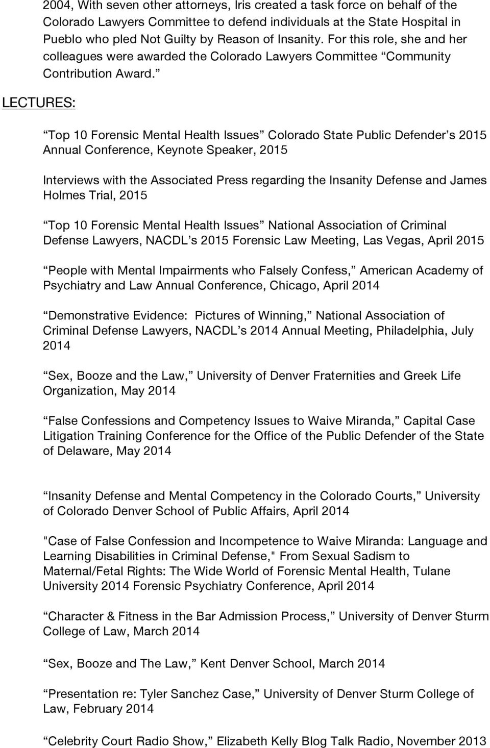 Top 10 Forensic Mental Health Issues Colorado State Public Defender s 2015 Annual Conference, Keynote Speaker, 2015 Interviews with the Associated Press regarding the Insanity Defense and James
