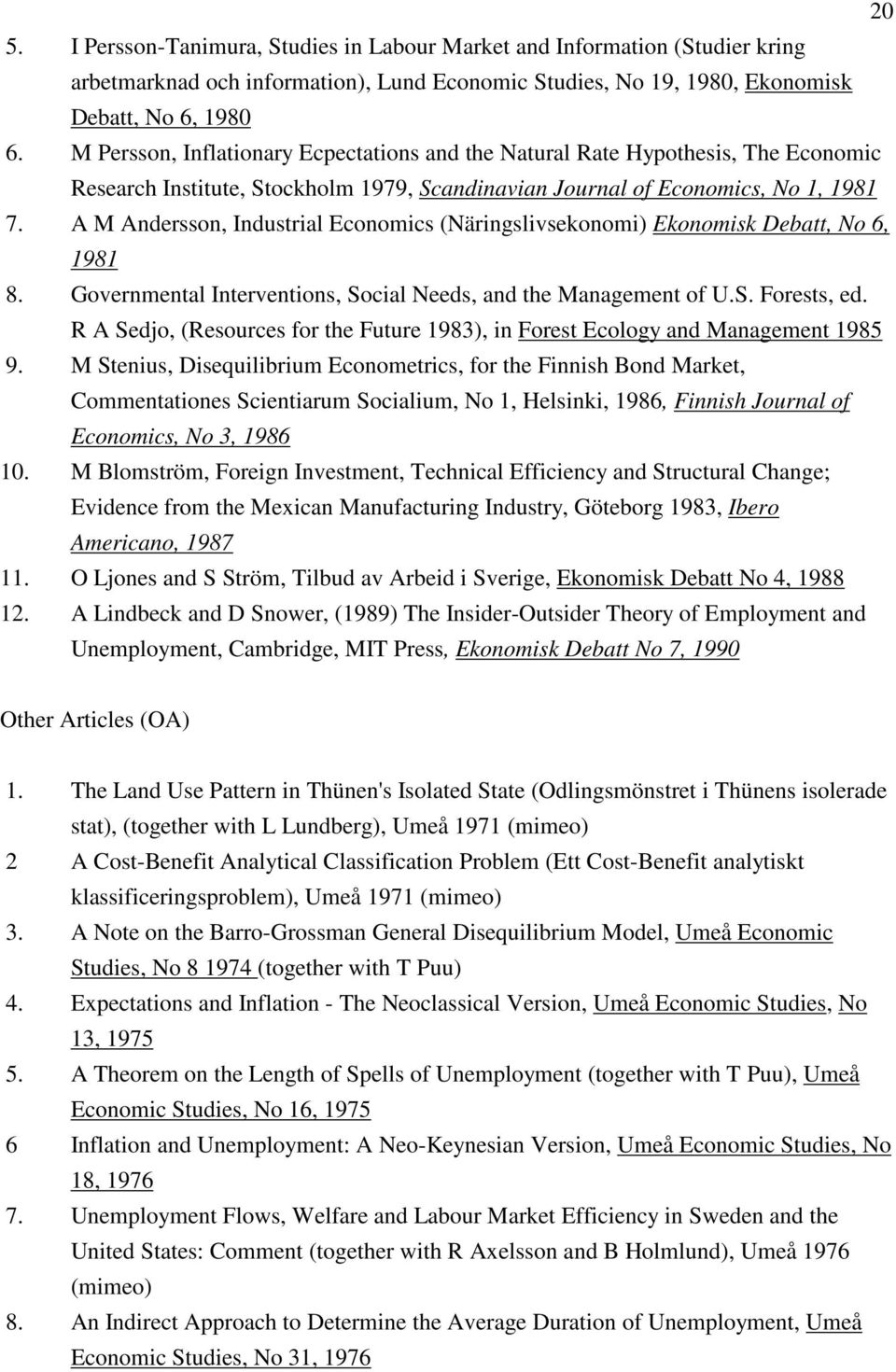 A M Andersson, Industrial Economics (Näringslivsekonomi) Ekonomisk Debatt, No 6, 1981 8. Governmental Interventions, Social Needs, and the Management of U.S. Forests, ed.