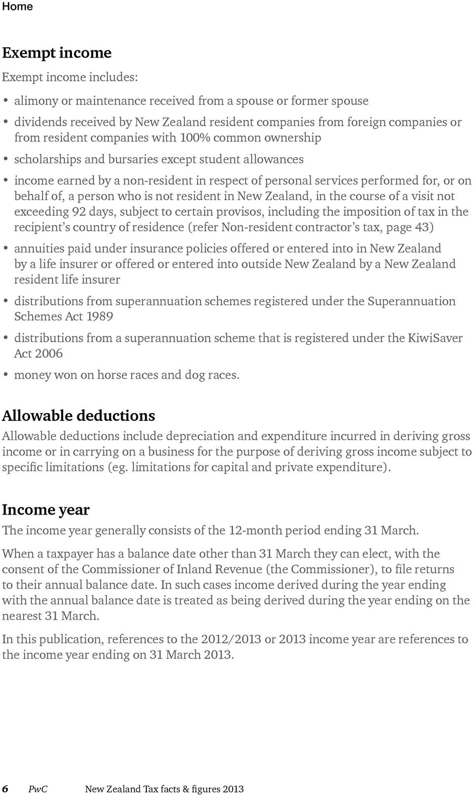 is not resident in New Zealand, in the course of a visit not exceeding 92 days, subject to certain provisos, including the imposition of tax in the recipient s country of residence (refer